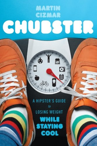 Chubster: A Hipster'S Guide To Losing Weight While Staying Cool