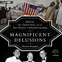 Magnificent Delusions: Pakistan, the United States, and an Epic History of Misunderstanding (       UNABRIDGED) by Husain Haqqani Narrated by Ralph Lister