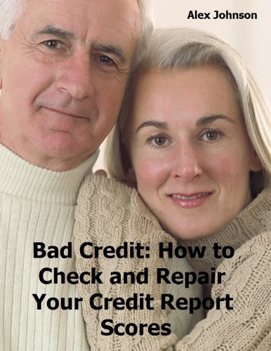 Bad Credit: How to Check and Repair Your Credit Report Scores