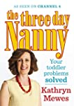 The Three Day Nanny: Your Toddler Pro...