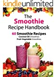 The Smoothie Recipe Handbook - 60 Smoothie Recipes for Coconut Oil Smoothies and Fruit-Vegetable Smoothies (Smoothies, Coconut Oil, Low Cholesterol, Hair ... Green Smoothie Recipes) (English Edition)