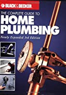 Black & Decker The Complete Guide to Home Plumbing by Editors