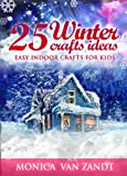 img - for 25 Winter Craft Ideas: Easy Indoor Crafts for Kids (Seasonal Craft Ideas Book 1) book / textbook / text book