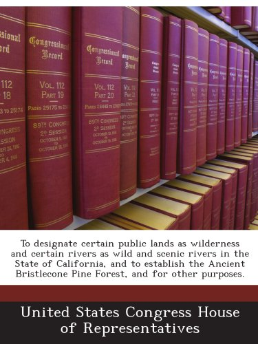 To designate certain public lands as wilderness and certain rivers as wild and scenic rivers in the State of California, and to establish the Ancient Bristlecone Pine Forest, and for other purposes. PDF