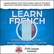 Learn French Effortlessly in No Time: Beginner's Vocabulary Edition: Learn French FAST with Over 1,000 of the Best and Most Common French Vocabulary Words | [Prolific Language Audiobooks]