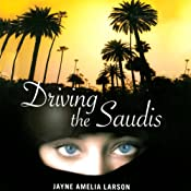 Driving the Saudis: A Chauffeur's Tale of the World's Richest Princesses (plus Their Servants, Nannies, and One Royal Hairdresser) | [Jayne Amelia Larson]
