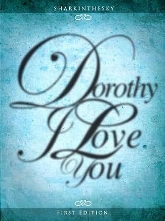 Dorothy. I Love You. (I Love You. 2 Book 10) First, sharkinthesky