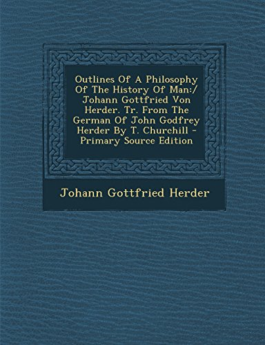 Outlines Of A Philosophy Of The History Of Man: / Johann Gottfried Von Herder. Tr. From The German Of John Godfrey Herder By T. Churchill
