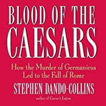 Blood of the Caesars: How the Murder of Germanicus Led to the Fall of Rome (       UNABRIDGED) by Stephen Dando-Collins Narrated by Robert Blumenfeld