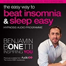 The Easy Way to Beat Insomnia and Sleep Easy with Hypnosis Discours Auteur(s) : Benjamin P Bonetti Narrateur(s) : Benjamin P Bonetti
