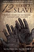 12 Years a Slave: A Memoir of Kidnap, Slavery and Liberation