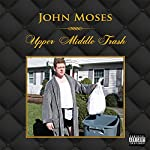 Upper Middle Trash | John Moses