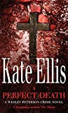 A Perfect Death (The Wesley Peterson Murder Mysteries) (0749909102) by Ellis, Kate