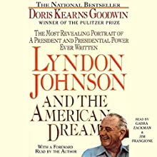 Lyndon Johnson and the American Dream: The Most Revealing Portrait of a President and Presidential Power Ever Written Audiobook by Doris Kearns Goodwin Narrated by Gabra Zackman, Jim Frangione