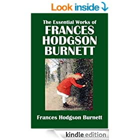 The Essential Works of Frances Hodgson Burnett: The Secret Garden, A Little Princess, Little Lord Fauntleroy, The Lost Prince [Annotated] (Civitas Library Classics)