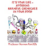 "IT'S YOUR LIFE - AVOIDING HARMFUL CHEMICALS IN YOUR FOOD (English Edition)von ""Professor Norman..."""