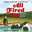 All Fired Up: Tales of a Country Fireman (       UNABRIDGED) by Malcolm Castle Narrated by Dean Williamson