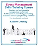 img - for Stress Management Skills Training Course. Exercises and Techniques to Manage Stress and Anxiety. Build Success in Your Life by Goal Setting, Relaxatio by Critchley, Kathryn (2010) Paperback book / textbook / text book
