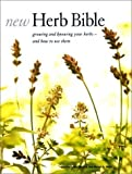 img - for New Herb Bible: Growing and Knowing Your Herbs--and How to Use Them by Webb, Marcus A., Foley, Caroline, Nice, Jill (2002) Hardcover book / textbook / text book