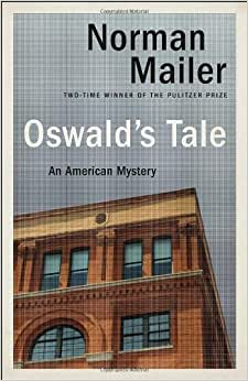 oswalds tale an american mystery essay Oswald's tale is bit of a dog's breakfast the first forty-percent of the book is a close consideration of oswald's time living in the soviet union mailer and associates spent about six months locating and interviewing people who had contact with oswald, ranging through love interests, co-workers, and kgb agents who spied on oswald.
