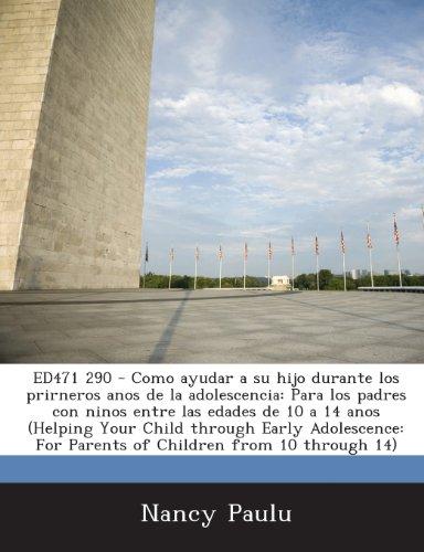 ED471 290 - Como ayudar a su hijo durante los prirneros anos de la adolescencia: Para los padres con ninos entre las edades de 10 a 14 anos (Helping ... For Parents of Children from 10 through 14)
