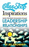Coffee Shop Inspirations: Simple Strategies For Building Dynamic Leadership And Relationships