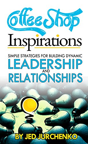 Coffee Shop Inspirations: Simple Strategies For Building Dynamic Leadership And Relationships by Jed Jurchenko ebook deal