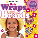 Hair Wraps and Braids: Includes Everything You Need to Create Super Cool Hairstyles [With Step-By-Step Book and Hair Wrap Thread & 35 Hair Accessories (Smart Girls) [Hardcover]