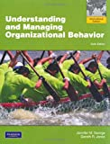 Understanding and Managing Organizational Behavior. Jennifer M. George, Gareth R. Jones