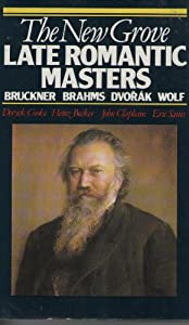 The Grove Late Romantic Masters Bruckner Brahms Dvorak Wolf Grove Composer Biography  from Macmillan Publishers Limited