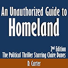 An Unauthorized Guide to Homeland: Second Edition: The Political Thriller Starring Claire Danes (       UNABRIDGED) by D. Carter Narrated by Scott Clem
