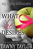 My Alpha Billionaire 5, What He Desires: A New Adult Romance