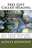 Free Gift Called Healing: Get your Healing: Get your life back (Volume 1)