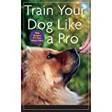 Train Your Dog Like a Proby Jean Donaldson