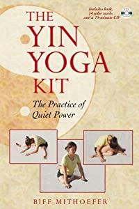 The Yin Yoga Kit: The Practice of Quiet Power (Boxed Set) [Paperback] — by Biff Mithoefer