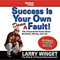 Success Is Your Own Damn Fault: The Unvarnished Truth About Business, Money, and Life.  by Larry Winget Narrated by Larry Winget