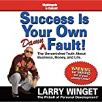 Success Is Your Own Damn Fault: The Unvarnished Truth About Business, Money, and Life. | Larry Winget