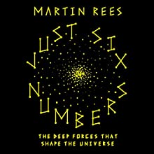 Just Six Numbers (       ABRIDGED) by Martin Rees Narrated by Martin Rees