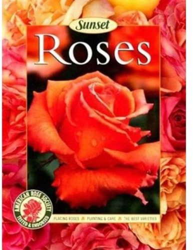 Roses: Placing Roses, Planting & Care, The Best Varieties, Editors of Sunset Books