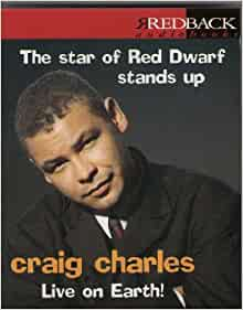 Craig charles live on earth the star of red dwarf stands Where does craig charles live