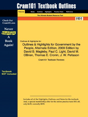 Outlines & Highlights for Government by the People, Alternate Edition, 2009 Edition by David B. Magleby, Paul C. Lig