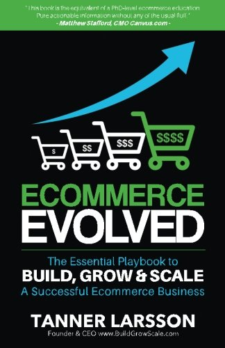 Ecommerce Evolved: The Essential Playbook To Build, Grow & Scale A Successful Ecommerce Business, by Tanner Larsson