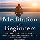 Meditation for Beginners: The Ultimate Guide to How to Meditate Like a Guru to Get Rid of Stress and Anxiety Hörbuch von Mark Hamman Gesprochen von: Denise Thistlewaite