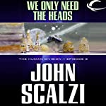 We Only Need the Heads: The Human Division, Episode 3 (       UNABRIDGED) by John Scalzi Narrated by William Dufris