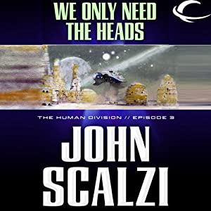 We Only Need the Heads: The Human Division, Episode 3 | [John Scalzi]