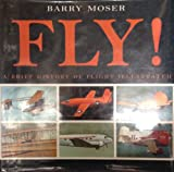 Fly!: A Brief History of Flight Illustrated (Willa Perlman Books) (0060228938) by Moser, Barry