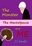 The Monster, The Mentalpause, and ME (Molly and The Mentalpause Book 1)