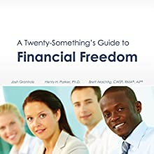 A Twenty-Something's Guide to Financial Freedom (       UNABRIDGED) by Josh Gronholz, Brett Machtig, Henry H. Parker PhD Narrated by Josh Gronholz, Brett Machtig