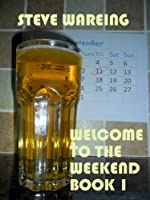 Welcome to the Weekend - Book One (A comedy drama for the lads and the girls)