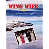 Wing Wife:How to Be Married to a Marine Fighter Pilot ~ Marcia J. Sargent